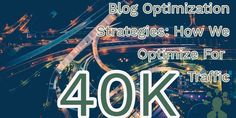Blog Optimization Strategies: How We Optimize For 40K Traffic