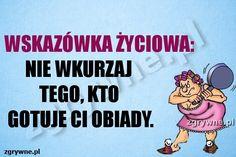 Wskazówka życiowa: Nie wkurzaj tego, kto gotuje ci obiady... Humor, Motto, Haha, Life Hacks, Funny Quotes, Polish Sayings, Funny Phrases, Humour, Ha Ha