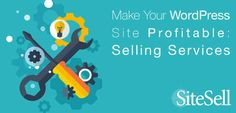 Make Your WordPress Site Profitable: Selling Services via @sitesell