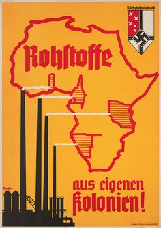 "German WWII propaganda poster depicting a map of Africa: ""Raw materials from our own colonies."""