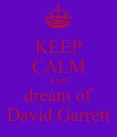 KEEP CALM AND dream of David Garrett