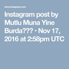 Instagram post by Mutlu Muna Yine Burda😄👍🏻 • Nov 17, 2016 at 2:58pm UTC