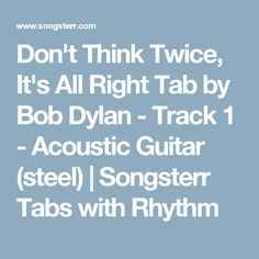 Don't Think Twice, It's All Right Tab by Bob Dylan - Track 1 - Acoustic Guitar (steel) | Songsterr Tabs with Rhythm