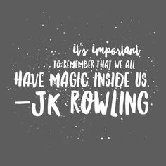 It's important to remember we all have magic inside us. JK Rowling. Harry Potter teaches us so many things about life, love, friendship, and magic. Remember her words and use it to empower your day.