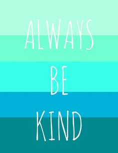 the pretty bee: Free Printable:  Always Be Kind
