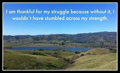 Thankful for my struggle.