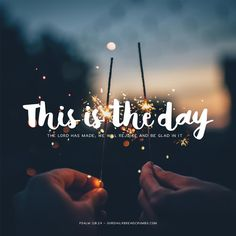 This is the day the Lord has made; We will rejoice and be glad in it. Rejoice Always, Rejoice And Be Glad, Religious Birthday Wishes, Anniversary Message, Psalm 118, Morning Blessings, Don't Give Up, God Is Good, Love Messages