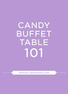 Candy Buffet Table 101 via Project Wedding