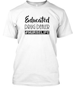 e0deeb206 Educated Drug Dealer Funny Nurse Shirts. Valentines DayLove YouCool T Shirts AwesomeMens ...
