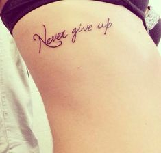 Never Give Up >> Quote Tattoos