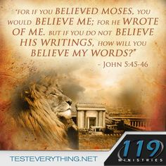 For if you believed Moses, you would believe me; for he wrote of me. But if you do not believe his writings, how will you believe my words? John 5:45-46
