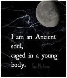 Ancient soul in a young body..