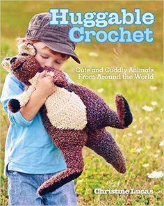 Huggable Crochet: Cute and Cuddly Animals From Around the World: Amazon.de: Christine Lucas: Fremdsprachige Bücher