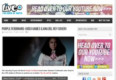 Read my article about Purple Ferdinand's cover of 'Video Games' at Live Magazine here: http://www.live-magazine.co.uk/2012/05/purple-ferdinand-video-games-lana-del-rey-cover/
