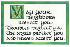 Irish Proverb - May your neighbors respect you, troubles neglect you, the angels protect you and heaven accept you. Irish Prayer, Irish Blessing, Irish Quotes, Irish Sayings, Irish Poems, Irish American, American History, Native American, American Symbols