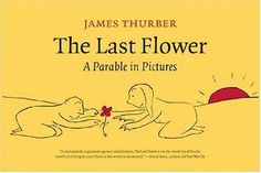 The Last Flower: A Parable  in Pictures by James Thurber http://www.amazon.com/dp/1587296209/ref=cm_sw_r_pi_dp_Kp9lvb0M9S5E1