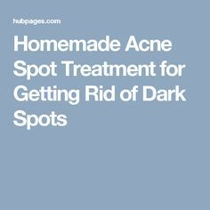 Homemade Acne Spot Treatment for Getting Rid of Dark Spots