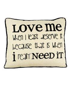 'Love Me When I Least Deserve It' Pillow