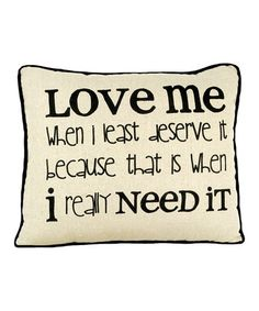'Love Me When I Least Deserve It' Pillow