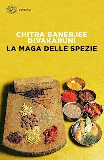 I miei libri... e altro di CiBiEffe: Chitra Banerjee Divakaruni - La maga delle spezie ...