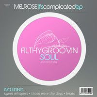 FGS037 - Mel - Rose - It's Complicated Volume 1 Clips by Filthy Groovin MusicGroup on SoundCloud