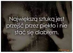 Największa sztuka.  www.pocisk.org Thoughts And Feelings, Positive Thoughts, Love Me Quotes, Best Quotes, Serious Quotes, Psychology Facts, Some Words, Humor, Motto
