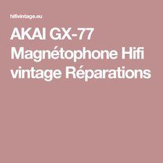 AKAI GX-77 Magnétophone Hifi vintage Réparations