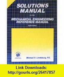 Solutions for the Mechanical Engineering Reference Manual (9780912045238) Michael R. Lindeburg , ISBN-10: 091204523X  , ISBN-13: 978-0912045238 ,  , tutorials , pdf , ebook , torrent , downloads , rapidshare , filesonic , hotfile , megaupload , fileserve