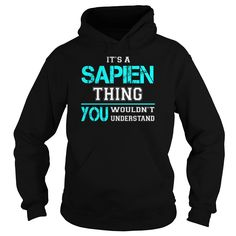 [Hot tshirt name creator] Its a SAPIEN Thing You Wouldnt Understand  Last Name Surname T-Shirt  Coupon 15%  Its a SAPIEN Thing. You Wouldnt Understand. SAPIEN Last Name Surname T-Shirt  Tshirt Guys Lady Hodie  TAG YOUR FRIEND SHARE and Get Discount Today Order now before we SELL OUT  Camping a ritz thing you wouldnt understand tshirt hoodie hoodies year name birthday a sapien thing you wouldnt understand last name surname