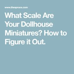 What Scale Are Your Dollhouse Miniatures? How to Figure it Out.