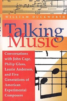 Talking Music: Conversations With John Cage, Philip Glass, Laurie Anderson, and Five Generations of American Experimental Composers: William Duckworth: 9780028708232: Amazon.com: Books