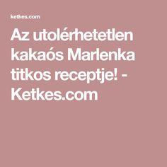 Az utolérhetetlen kakaós Marlenka titkos receptje! - Ketkes.com