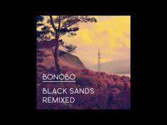 Bonobo - Black Sands Remixed [FULL ALBUM] - YouTube