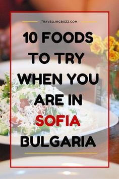 Rich in flavors, variations, colors and forms, our cuisine is strongly influenced by Middle East but has its own unique charisma. Check out the must-try meals from Bulgaria! | Travelling Buzz