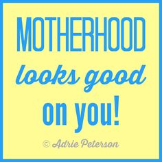 "It's true! Motherhood looks good on every woman! :) I created this for my blog post, ""Hiring Out Our Future."""