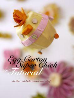 michele made me: Egg Carton Super Chick PDF Tutorial To The Rescue