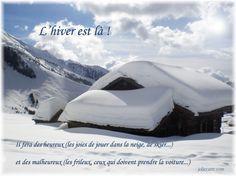 L'hiver est là ! Il fera des heureux (les joies de jouer dans la neige, de skier.... ) et des malheureux (les frileux, ceux qui doivent  prendre la voiture... )