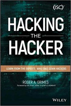Roger Grimes A. Hacking the Hacker. Learn From the Experts Who Take Down Hackers Technology Hacks, Computer Technology, Computer Science, Hacking Books, Learn Hacking, Computer Coding, Computer Programming, Computer Forensics, Computer Hacker