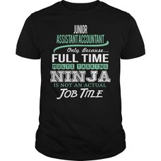 Junior Assistant Accountant Only Because Full Time Multi Tasking Ninja Is Not An Actual Job Title T Shirt, Hoodie Junior Accountant