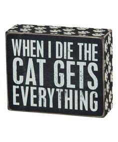 Loving this 'Cat Gets Everything' Box Sign on #zulily! #zulilyfinds
