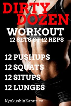 Workout of the Day 06072017 Dirty Dozen Workout - 12 sets of 12 reps each set. Great 30 minute workout! Try it and leave your comments! KyokushinKarate.co