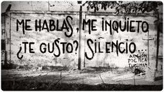Me hablas, me inquieto. Te gusto?... silencio