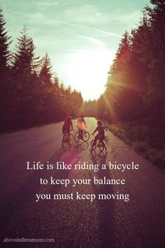 """"""" Life is like riding a bicycle to keep your balance you must keep moving """" #life #quote #motivation"""