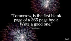 Tomorrow is the first blank page of a 365 page book. Write a good one!! #newyear #motivation
