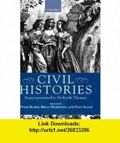 Civil Histories Essays Presented to Sir Keith Thomas (9780198207108) Peter Burke, Brian Harrison, Paul Slack , ISBN-10: 0198207107  , ISBN-13: 978-0198207108 ,  , tutorials , pdf , ebook , torrent , downloads , rapidshare , filesonic , hotfile , megaupload , fileserve