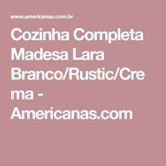 Cozinha Completa Madesa Lara Branco/Rustic/Crema - Americanas.com