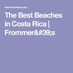 The Best Beaches in Costa Rica | Frommer's