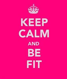 keep calm and be fit.