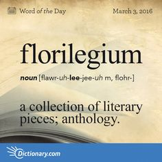 Dictionary.com's Word of the Day - florilegium - a collection of literary pieces