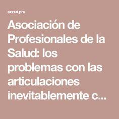 Asociación de Profesionales de la Salud: los problemas con las articulaciones inevitablemente conducen a la discapacidad.